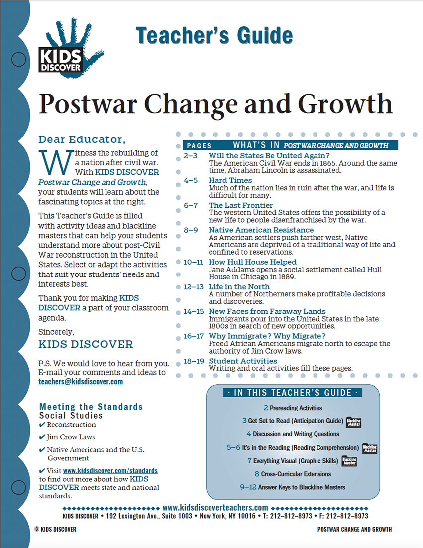 This Teacher's Guide on Kids Discover Postwar Change and Growth is filled with activity ideas and blackline masters that can help your students understand more about post-Civil War reconstruction in the United States. Select or adapt the activities that suit your students' needs and interests best.